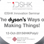 IDSHK Innovation Seminar –   The Dyson's Ways of Making Things!